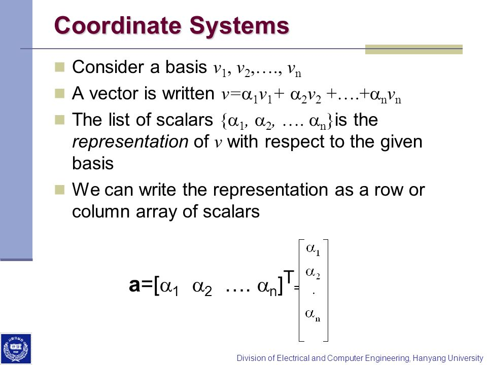 Coordinate Systems a=[a1 a2 …. an]T= Consider a basis v1, v2,…., vn
